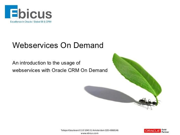 <ul><li>Webservices On Demand </li></ul><ul><li>An introduction to the usage of  </li></ul><ul><li>webservices with Oracle...