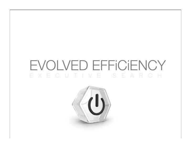 EVOLVED EFFiCiENCY E X E C U T I V E   S E A R C H
