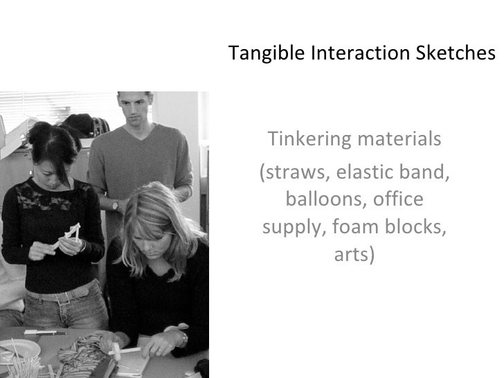 Tangible Interaction Sketches Tinkering materials (straws, elastic band, balloons, office supply, foam blocks, arts)