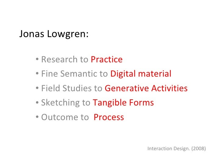 Jonas Lowgren: <ul><li>Research to  Practice </li></ul><ul><li>Fine Semantic to  Digital material </li></ul><ul><li>Field ...
