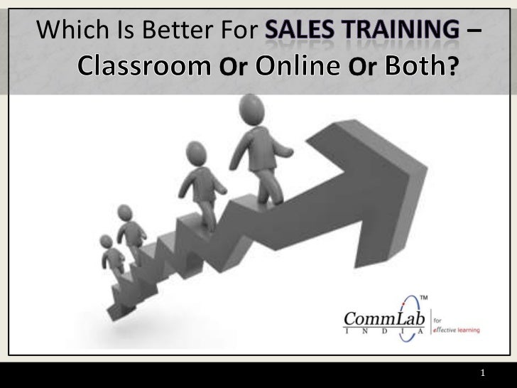 Which Is Better For sales training –ClassroomOr Online Or Both?<br />1<br />