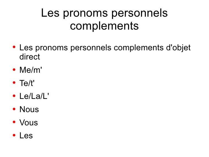 Les pronoms personnels                 complements●   Les pronoms personnels complements dobjet    direct●   Me/m●   Te/t●...