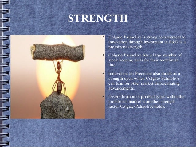 STRENGTH ● Colgate-Palmolive's strong commitment to innovation through investment in R&D is a prominent strength. ● Colgat...