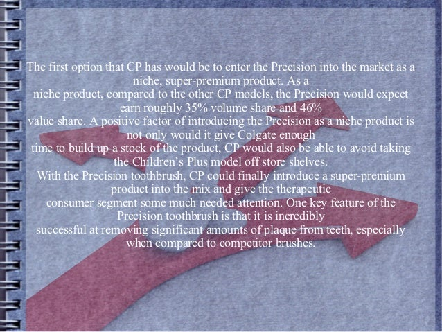 The first option that CP has would be to enter the Precision into the market as a niche, super-premium product. As a niche...