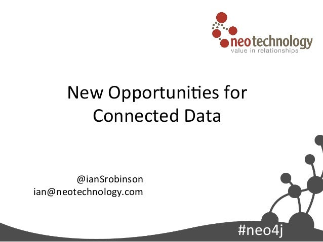 #neo4j New Opportuni0es for Connected Data @ianSrobinson ian@neotechnology.com