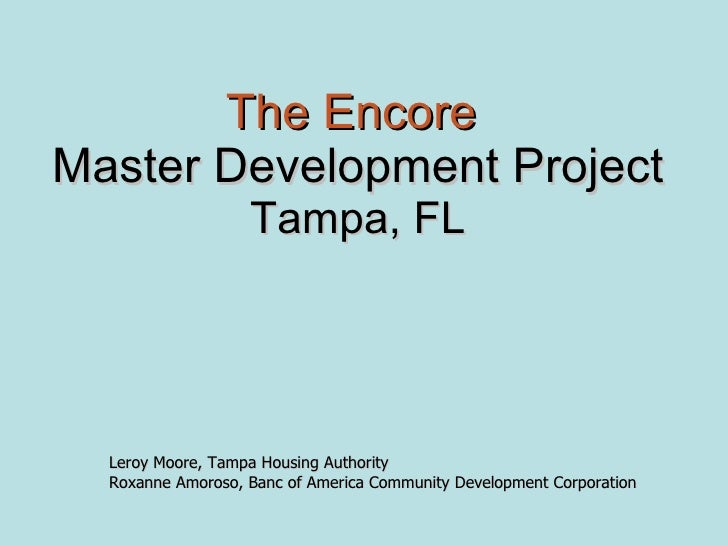 The Encore   Master Development Project Tampa, FL Leroy Moore, Tampa Housing Authority Roxanne Amoroso, Banc of America Co...