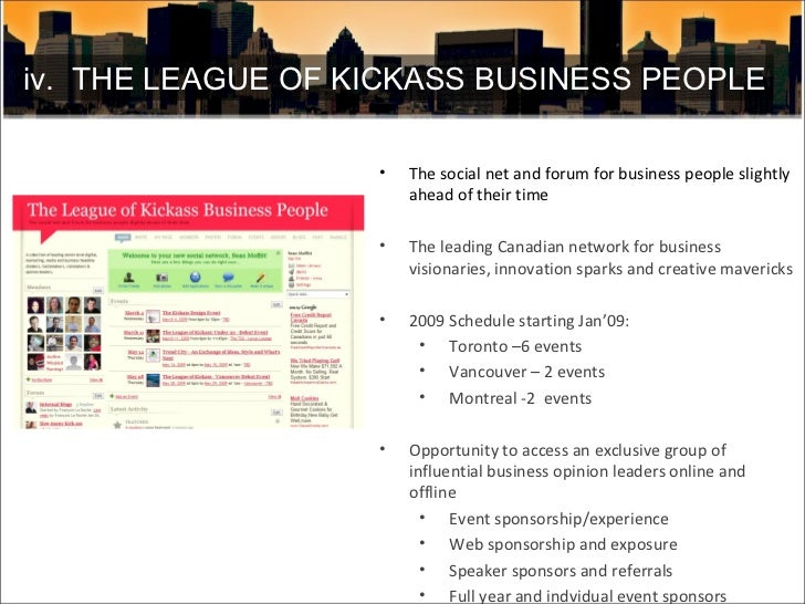 iv.  THE LEAGUE OF KICKASS BUSINESS PEOPLE <ul><li>The social net and forum for business people slightly ahead of their ti...