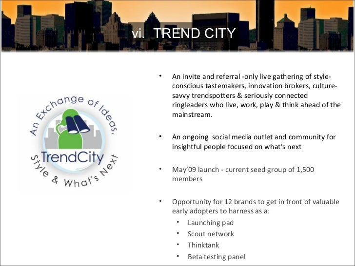 vi.  TREND CITY <ul><li>An invite and referral -only live gathering of style-conscious tastemakers, innovation brokers, cu...