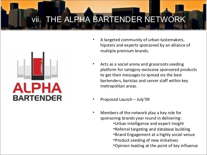 vii.  THE ALPHA BARTENDER NETWORK <ul><li>A targeted community of urban tastemakers, hipsters and experts sponsored by an ...