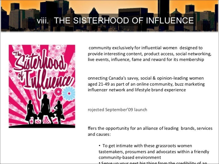 viii.  THE SISTERHOOD OF INFLUENCE <ul><li>A community exclusively for influential women  designed to provide interesting ...