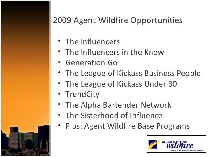 2009 Agent Wildfire Opportunities <ul><li>The Influencers </li></ul><ul><li>The Influencers in the Know </li></ul><ul><li>...