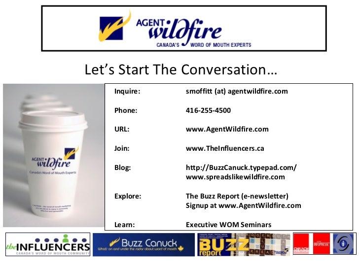 Let's Start The Conversation… Inquire: smoffitt (at) agentwildfire.com Phone: 416-255-4500 URL:  www.AgentWildfire.com Joi...