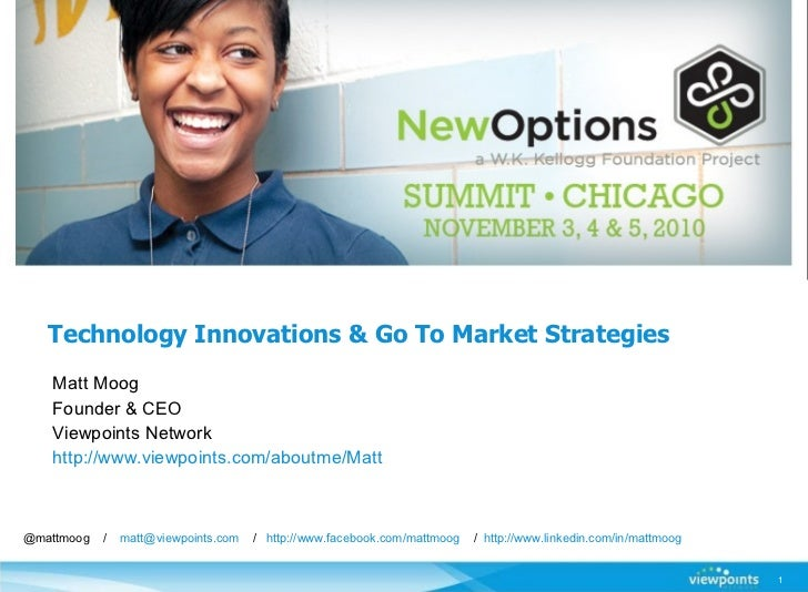 Technology Innovations & Go To Market Strategies Matt Moog Founder & CEO  Viewpoints Network http://www.viewpoints.com/abo...