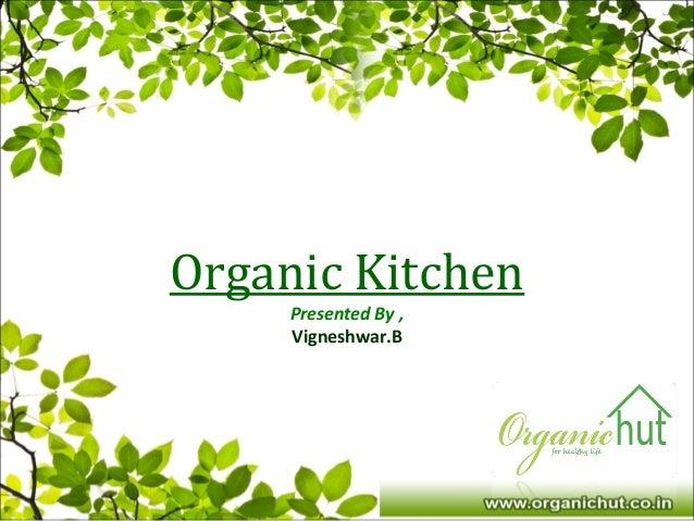 Organic Kitchen Presented By , Vigneshwar.B