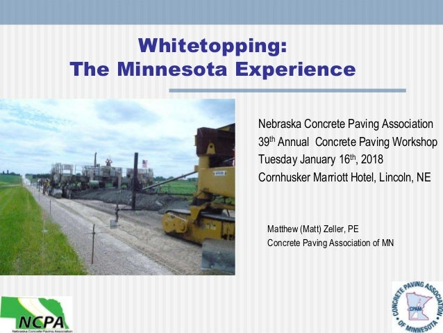 Whitetopping: The Minnesota Experience Matthew (Matt) Zeller, PE Concrete Paving Association of MN Nebraska Concrete Pavin...