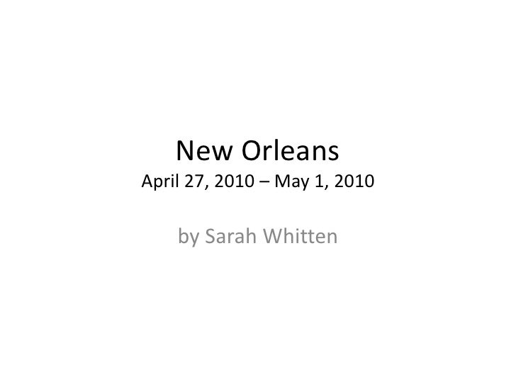 New OrleansApril 27, 2010 – May 1, 2010<br />by Sarah Whitten<br />