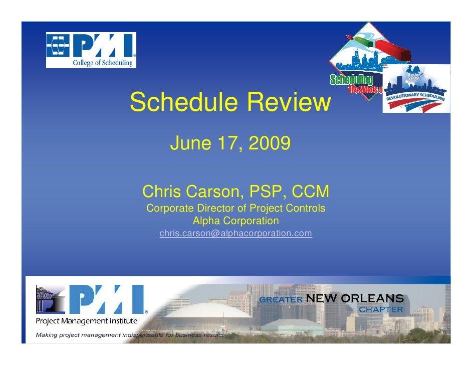 Schedule Review       June 17, 2009  Chris Carson, PSP, CCM  Corporate Director of Project Controls           Alpha Corpor...