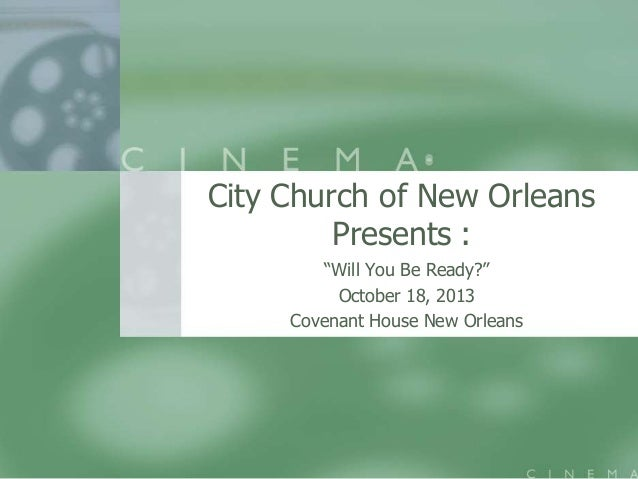 """City Church of New Orleans Presents : """"Will You Be Ready?"""" October 18, 2013 Covenant House New Orleans"""
