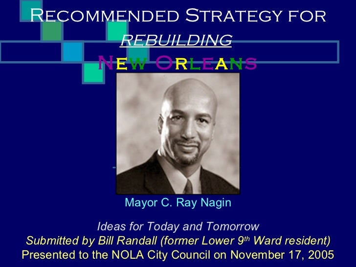Recommended Strategy for       rebuilding      New Orleans                   Mayor C. Ray Nagin              Ideas for Tod...