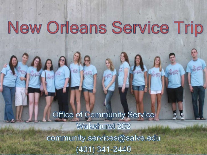 New Orleans Service Trip<br />Office of Community Service<br />Wakehurst 202<br />community.services@salve.edu<br />(401) ...