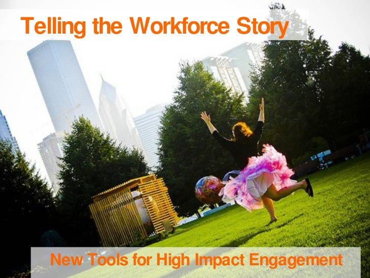 Telling the Workforce Story New Tools for High Impact Engagement