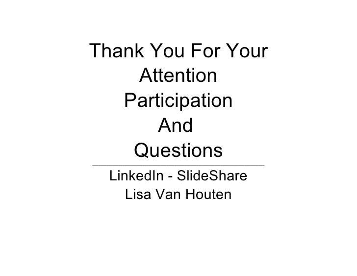 <ul><li>Thank You For Your </li></ul><ul><li>Attention </li></ul><ul><li>Participation </li></ul><ul><li>And  </li></ul><u...