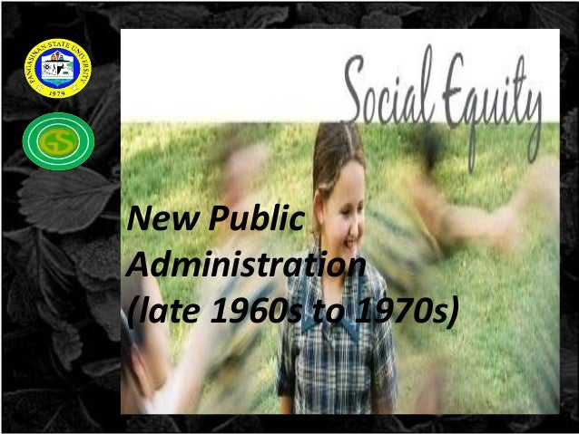 New PublicAdministration(late 1960s to 1970s)