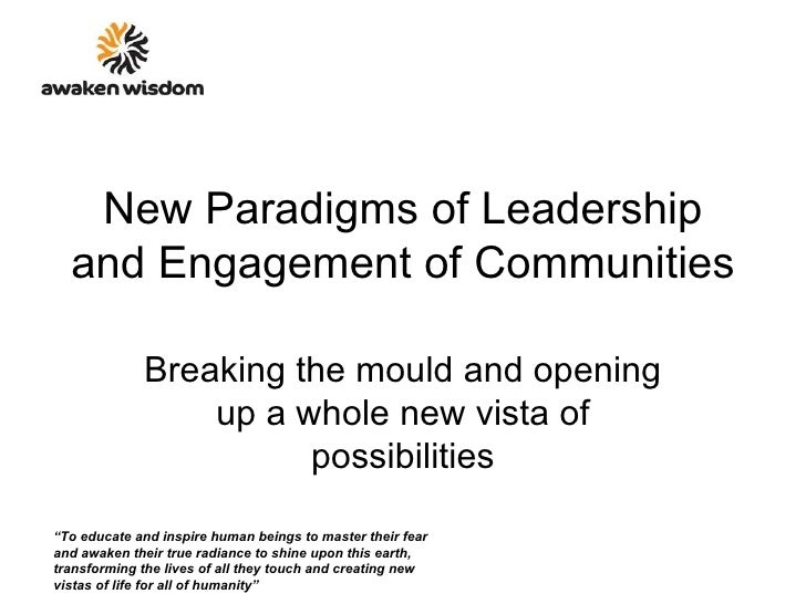 New Paradigms of Leadership and Engagement of Communities Breaking the mould and opening up a whole new vista of possibili...