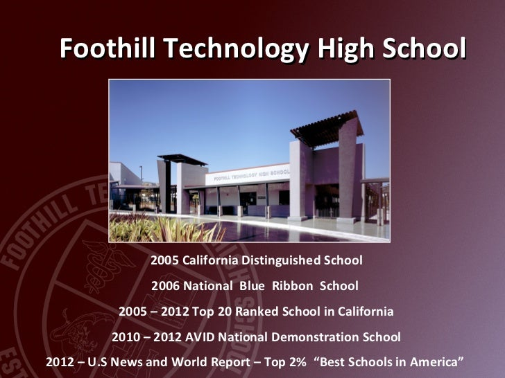 Foothill Technology High School                2005 California Distinguished School                2006 National Blue Ribb...