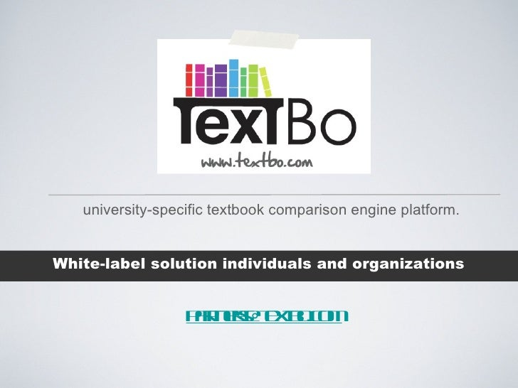 <ul><li>White-label solution individuals and organizations </li></ul>[email_address] university-specific textbook comparis...