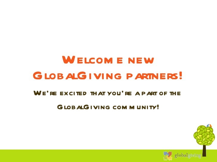 Welcome new GlobalGiving partners! We're excited that you're a part of the  GlobalGiving community!