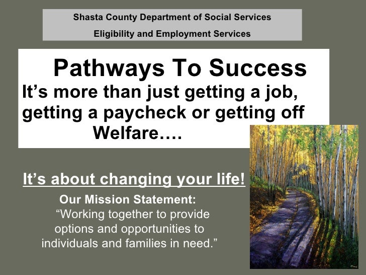 Pathways To Success It's more than just getting a job, getting a paycheck or getting off  Welfare…. It's about changing yo...