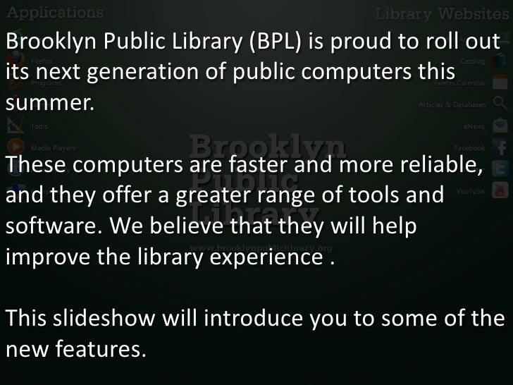 Brooklyn Public Library (BPL) is proud to roll outits next generation of public computers thissummer.These computers are f...