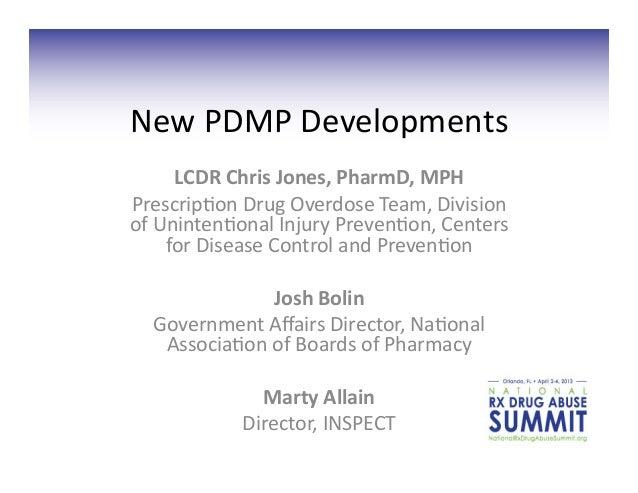 New PDMP Developments          LCDR Chris Jones, PharmD, MPH Prescrip3on Drug Overdose Team, Div...