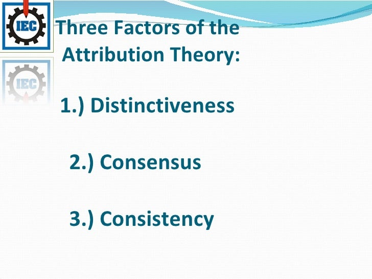 evaluate kelleys co variation model of attribution The covariation model, developed by harold kelley, is one of the theories of attribution where people infer causes for behaviour through other elements that are.