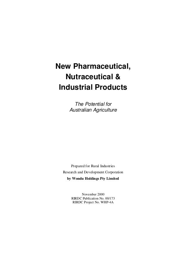 New Pharmaceutical, Nutraceutical & Industrial Products The Potential for Australian Agriculture Prepared for Rural Indust...