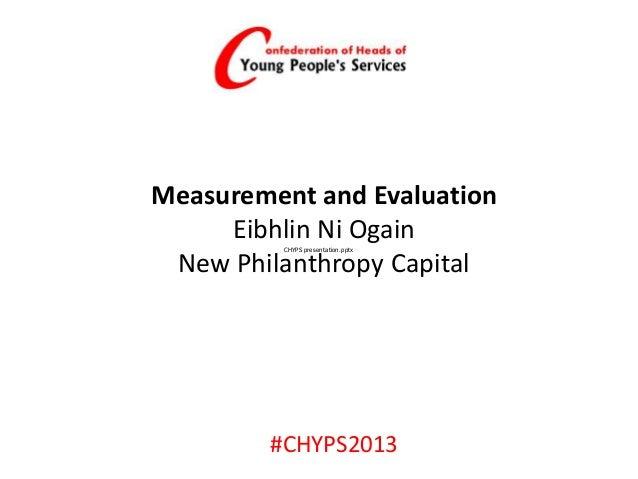 #CHYPS2013 Measurement and Evaluation Eibhlin Ni Ogain New Philanthropy Capital CHYPS presentation.pptx