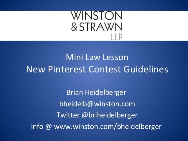 Mini Law Lesson  New Pinterest Contest Guidelines Brian Heidelberger bheidelb@winston.com Twitter @briheidelberger Info @ ...