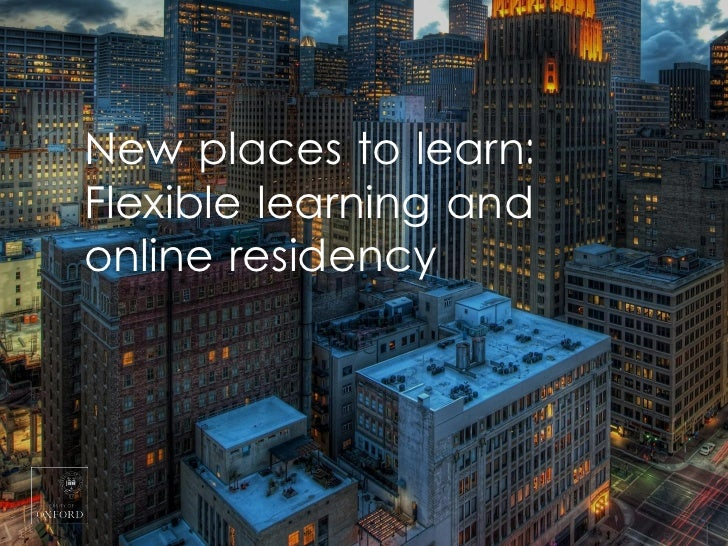 New places to learn:Flexible learning andonline residency