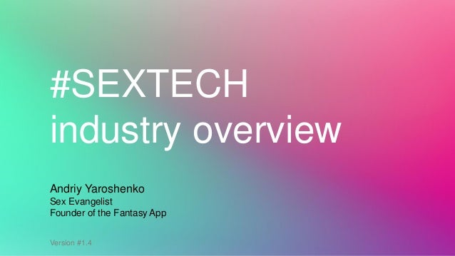 #SEXTECH industry overview Andriy Yaroshenko Sex Evangelist Founder of the Fantasy App Version #1.4
