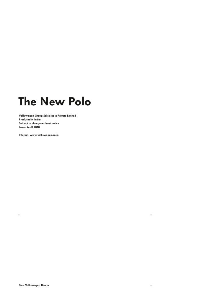 The New PoloVolkswagen Group Sales India Private LimitedProduced in IndiaSubject to change without noticeIssue: April 2010...