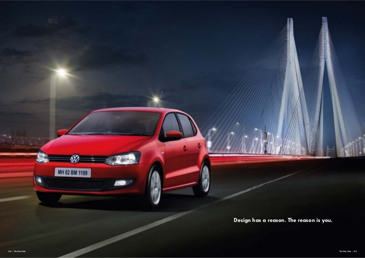 Design has a reason. The reason is you.04 – The New Polo                                             The New Polo – 05