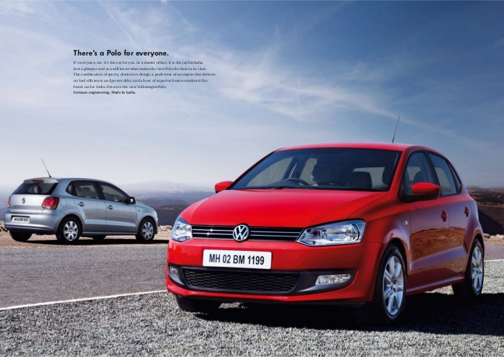 There's a Polo for everyone.It's not just a car. It's the car for you. As a matter of fact, it is the car for India.Just a...
