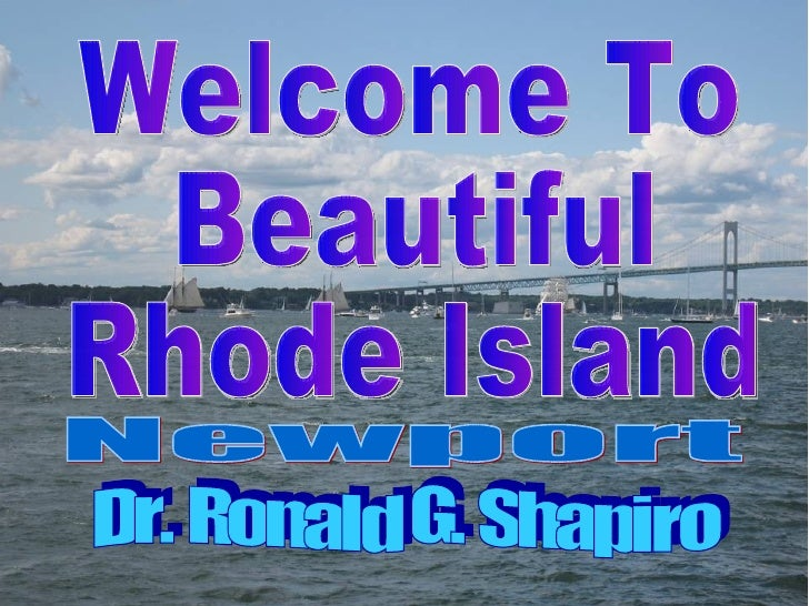 Dr. Ronald G. Shapiro November 26, 2008 Welcome To Beautiful Rhode Island Dr. Ronald G. Shapiro Newport