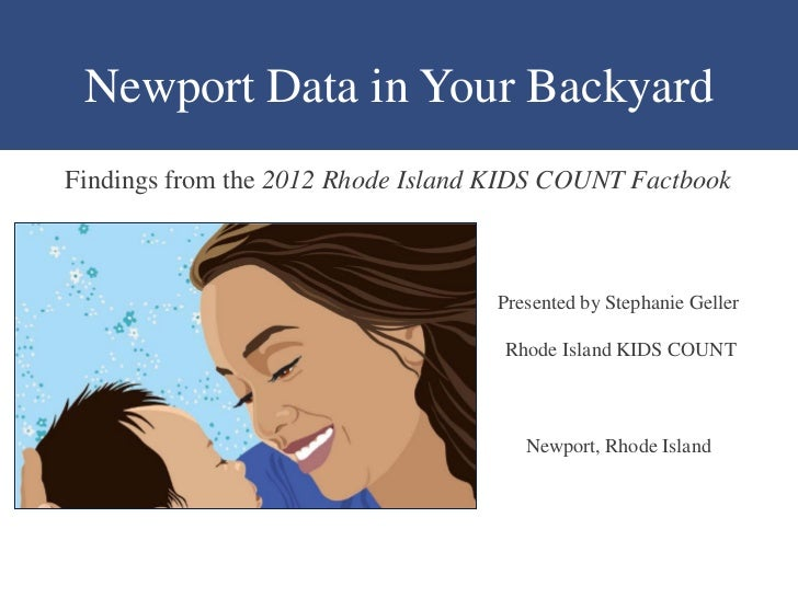 Newport Data in Your BackyardFindings from the 2012 Rhode Island KIDS COUNT Factbook                                   Pre...