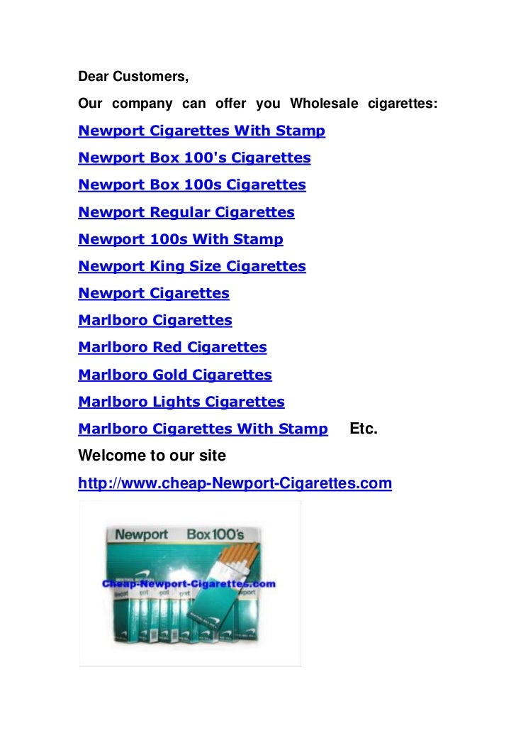 Dear Customers,<br />Our company can offer you Wholesale cigarettes: Newport Cigarettes With Stamp <br />Newport Box 100's...