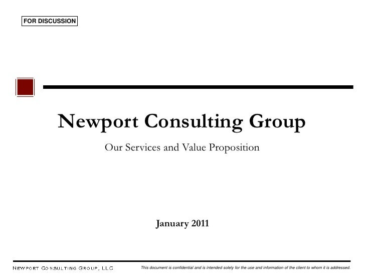 FOR DISCUSSION         Newport Consulting Group                 Our Services and Value Proposition                        ...
