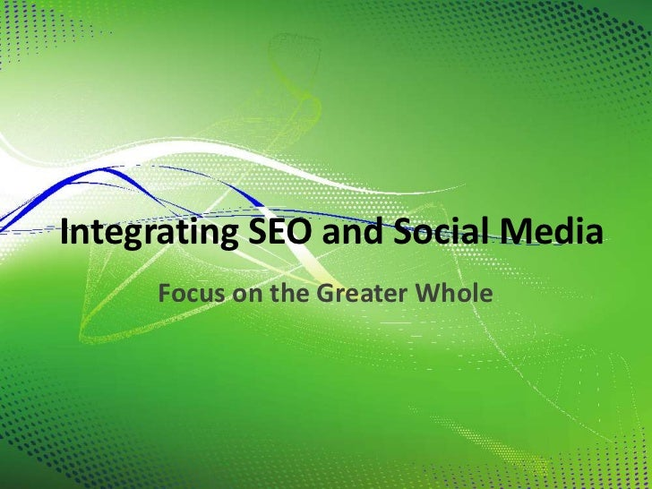 Integrating SEO and Social Media     Focus on the Greater Whole