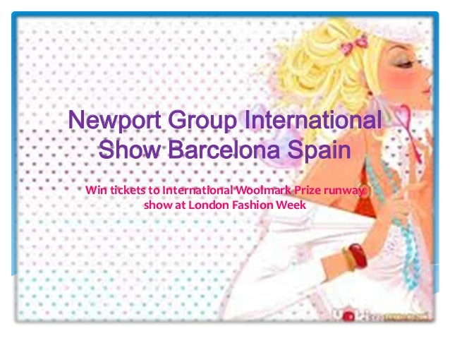 Newport Group International  Show Barcelona Spain Win tickets to International Woolmark Prize runway            show at Lo...