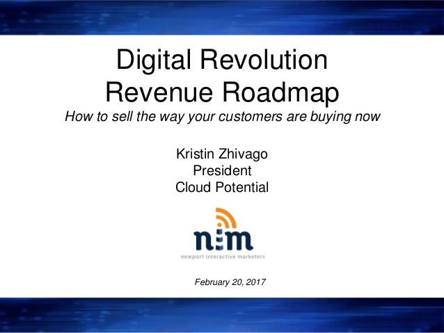 Digital Revolution Revenue Roadmap How to sell the way your customers are buying now Kristin Zhivago President Cloud Poten...